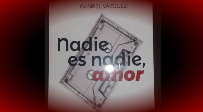 Nadie es nadie, amor, es historia de no amor, de significar algo para alguien: Gabriel Vázquez | Héctor Cobá