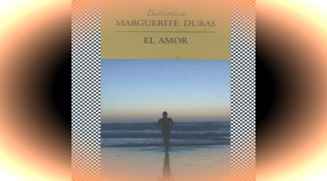 Marguerite Duras y la incansable manera de narrar el amor