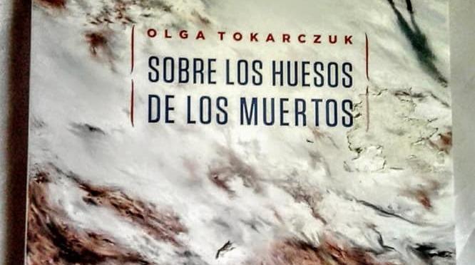 Sobre los huesos de los muertos (I) | Olga Tokarczuk (Premio Nobel Literatura 2018)