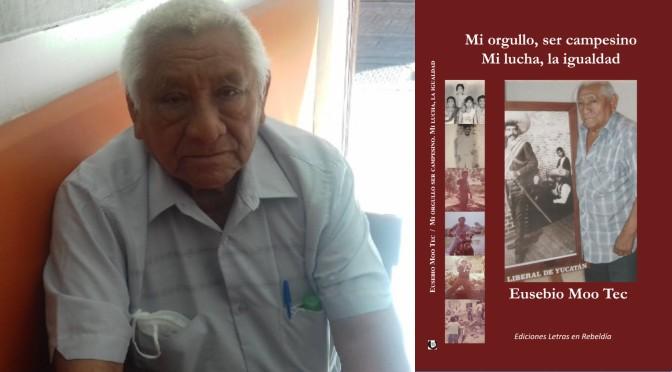 'Mi orgullo, ser campesino. Mi lucha, la igualdad', libro de Eusebio Moo Tec en Ediciones Letras en Rebeldía | Armando Pacheco